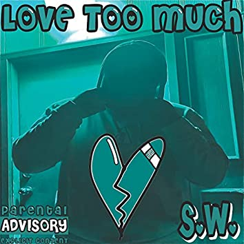 Love Too Much
