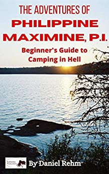 The Adventures of Philippine Maximine, P.I.: Beginner's Guide to Camping in Hell by [Daniel Rehm]
