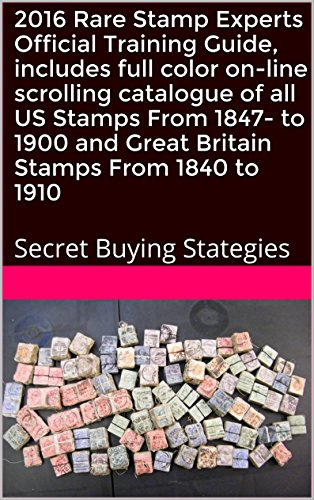 2016 Rare Stamp Experts Official Training Guide, includes full color on-line scrolling catalogue of all US Stamps From 1847 to 1900 and Great Britain Stamps ... Secret Buying Stategies (English Edition)