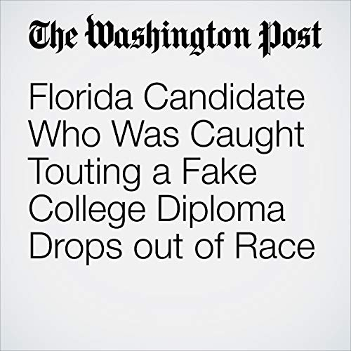 Florida Candidate Who Was Caught Touting a Fake College Diploma Drops out of Race copertina