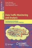 Data Traffic Monitoring and Analysis: From Measurement, Classification, and Anomaly Detection to Quality of Experience (Lecture Notes in Computer Science (7754))