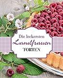 Die leckersten Landfrauen Torten: Von frühlingsfrisch bis schokoladig-gemütlich (Landfrauen Ratgeber)