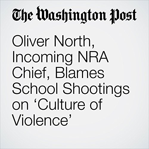 Oliver North, Incoming NRA Chief, Blames School Shootings on 'Culture of Violence' audiobook cover art