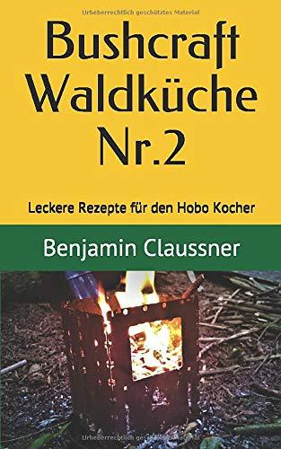 Bushcraft Waldküche Nr. 2: Leckere Rezepte für den Hobo Kocher