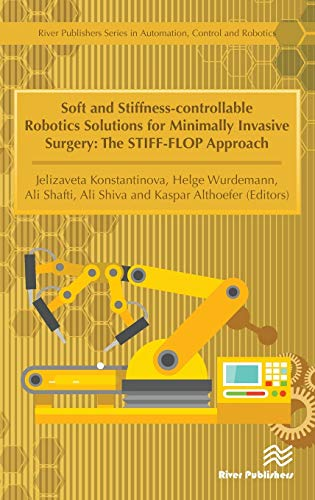 Soft and Stiffness-controllable Robotics Solutions for Minimally Invasive Surgery: The STIFF-FLOP Approach (River Publishers Series in Automation, Control and Robotics)