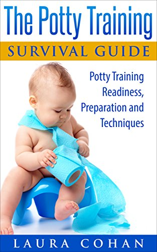 The Potty Training Survival Guide: Potty Training Readiness, Preparation and Techniques (How to Potty Train Boys, How to Potty Train Girls, 3 Day Potty Training)