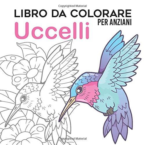 Libro da Colorare per Anziani | Uccelli: Album da Colorare per Anziani | Con Demenza e Alzheimer | 30 disegni Antistress | Caratteri Grandi