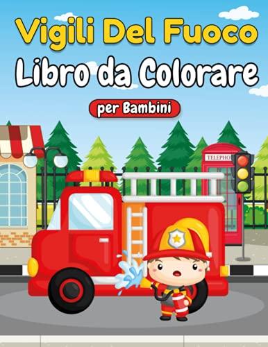 Vigili Del Fuoco Libro da Colorare per Bambini: Mezzi dei Pompieri Entrano in Azione | Idea Regalo Ragazzi da 3 a 8 Anni