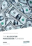 The Allocator Persuasion Playbook: Quick Steps to Raise Money from Institutional Investors (Asset Management Briefings Book 1) (English Edition)