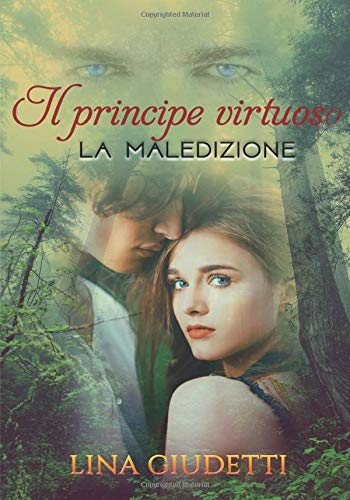 Il principe virtuoso: La Maledizione (UN ROMANZO FANTASY, UNA STORIA D'AMORE, UN LIBRO INDIMENTICABILE)