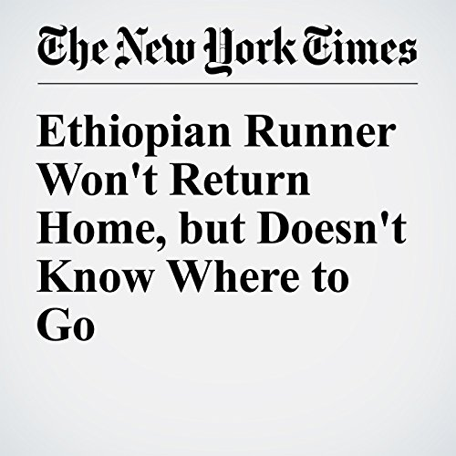 Ethiopian Runner Won't Return Home, but Doesn't Know Where to Go cover art