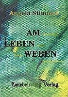Am Leben weben: Gedichte und Texte aus der Seele