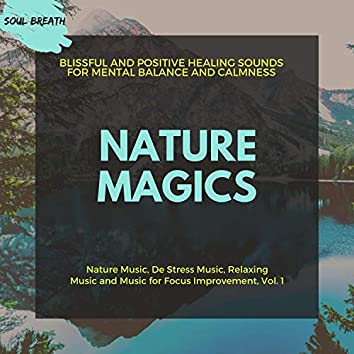 Nature Magics (Blissful And Positive Healing Sounds For Mental Balance And Calmness) (Nature Music, De Stress Music, Relaxing Music And Music For Focus Improvement, Vol. 1)
