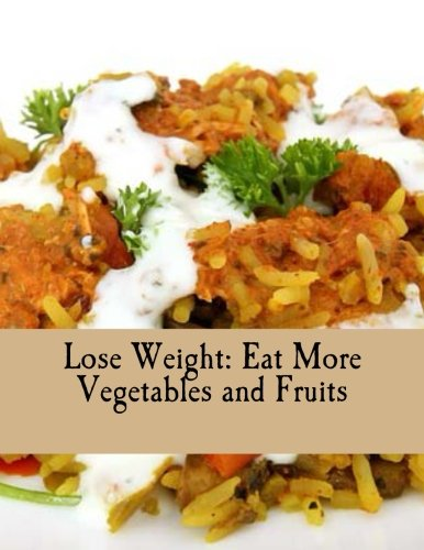 Lose Weight: Eat More Vegetables and Fruits