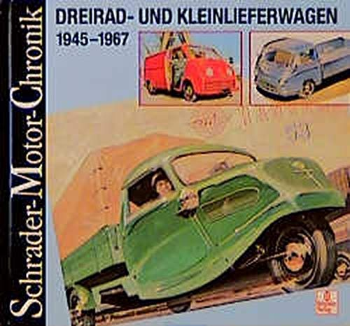 Schrader Motor-Chronik, Bd.72, Dreirad- und Kleinlieferwagen 1945-1967