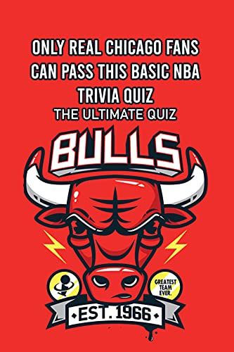 Only Real Chicago Fans Can Pass This Basic NBA Trivia Quiz: The Ultimate Quiz: The Ultimate Chicago Trivia (English Edition)