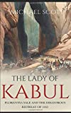 The Lady of Kabul: Florentia Sale and the Disastrous Retreat of 1842 - Michael Scott