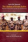 President Salva Kiir Mayardit: The Joshua of South Sudan: President Kiir's Speeches before Independence