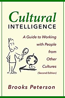 Cultural Intelligence: A Guide to Working with People from Other Cultures by [Brooks Peterson]