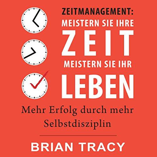 Zeitmanagement: Meistern Sie Ihre Zeit, meistern Sie Ihr Leben: Mehr Erfolg durch mehr Selbstdisziplin Titelbild