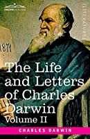 The Life and Letters of Charles Darwin, Volume II: including an Autobiographical Chapter