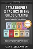 Catastrophes & Tactics In The Chess Opening - Selected Brilliancies From Volumes 1-9: Winning In 15 Moves Or Less: Chess Tactics, Brilliancies & ... The Chess Opening (winning Quickly At Chess)-Hansen, Carsten
