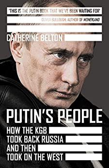 Putin's People: How the KGB Took Back Russia and then Took on the West by [Catherine Belton]