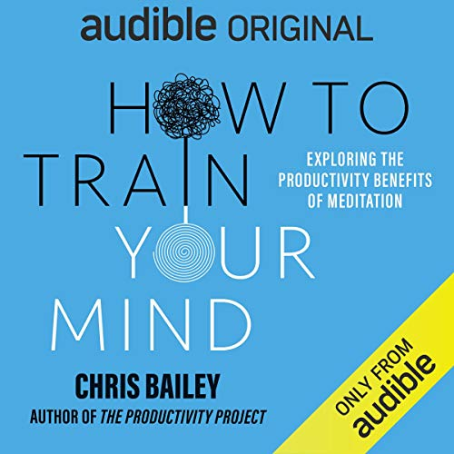 How to Train Your Mind Audiobook By Chris Bailey cover art