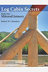 Log Cabin Secrets: Book 1: Mitered Joinery ペーパーバック