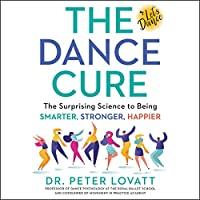 The Dance Cure: The Surprising Science to Being Smarter, Stronger, Happier