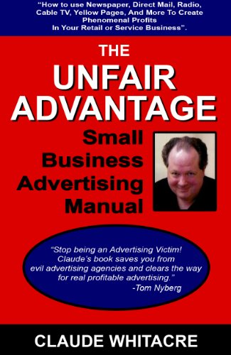 The Unfair Advantage Small Business Advertising Manual: How To Use Newspaper, Direct Mail, Radio, Cable TV, Yellow Pages, And Other Advertising To Add ... Or Service Business. (English Edition)