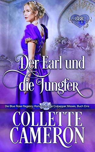 Der Earl und die Jungfer: Die Culpepper Misses: Buch 1 (Die Blue Rose Regency Romances)