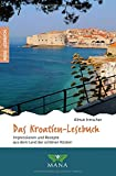 Das Kroatien-Lesebuch: Impressionen und Rezepte aus dem Land der schönen Küsten (Reise-Lesebuch / Reiseführer für alle Sinne)