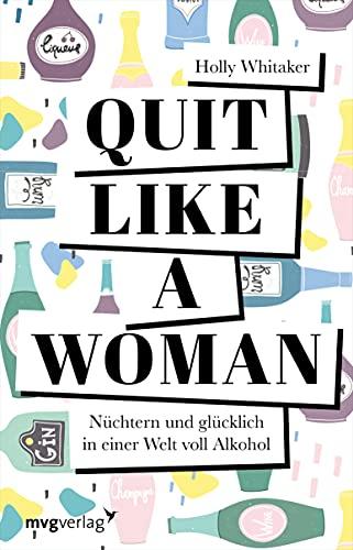 Quit Like a Woman: Nüchtern und glücklich in einer Welt voll Alkohol