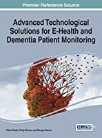 Advanced Technological Solutions for E-health and Dementia Patient Monitoring (Advances in Medical Technologies and Clinical Practice)