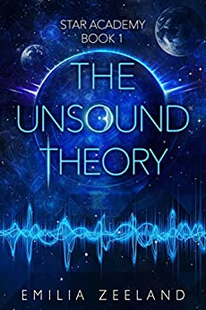 The Unsound Theory (STAR Academy Book 1) by [Emilia Zeeland]