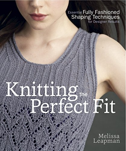 Knitting the Perfect Fit: Essential Fully Fashioned Shaping Techniques for Designer Results (English Edition)