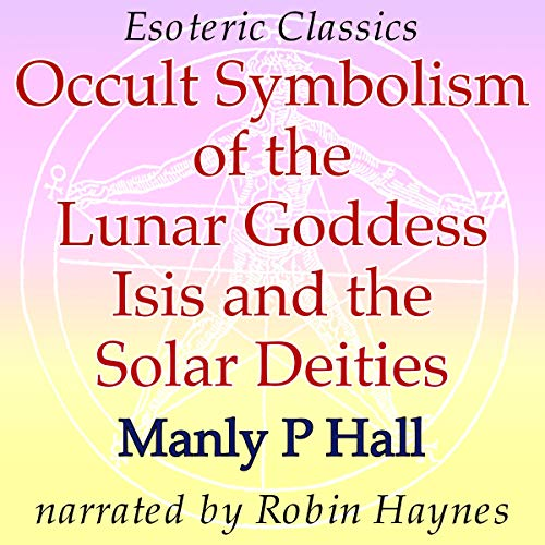 Occult Symbolism of the Lunar Goddess Isis and the Solar Deities: Esoteric Classics Titelbild