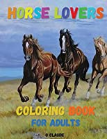 Horse Lovers: Coloring Book For Adults, Beautiful Horses Book, Stress Relief & Relaxation