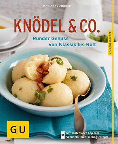 Knödel & Co.: Runder Genuss von Klassik bis Kult (GU KüchenRatgeber)