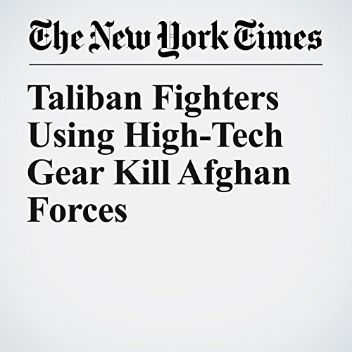 Taliban Fighters Using High-Tech Gear Kill Afghan Forces copertina