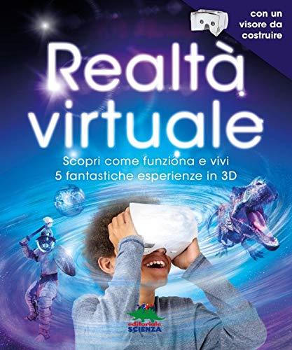 Realtà virtuale. Scopri come funziona e vivi 5 fantastiche esperienze in 3D. Con App. Con gadget
