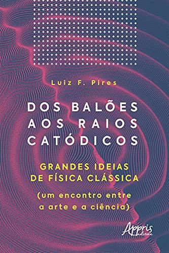 Dos Balões aos Raios Catódicos: Grandes Ideias de Física Clássica (um Encontro entre a Arte e a Ciência)