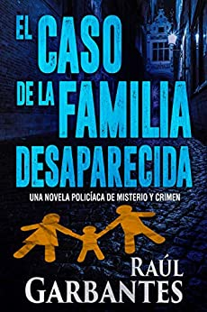 El caso de la familia desaparecida: Una novela policíaca de misterio y crimen (La brigada de crímenes graves nº 1) (Spanish Edition) by [Raúl Garbantes, Giovanni Banfi]