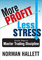 More Profit, Less Stress: Simple Ways to Master Trading Discipline [DVD]