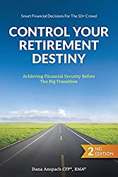 Control Your Retirement Destiny by Dana Anspach