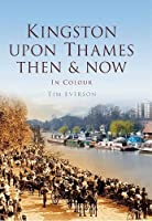 Kingston-upon-thames: Then & Now