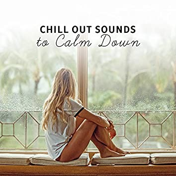 Chill Out Sounds to Calm Down – Relaxing Chill Out Music, Beach Lounge, Summer Sun, Holiday Relaxation