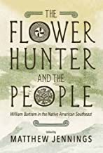The Flower Hunter and the People: William Bartram in the Native American Southeast