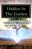 Hidden In The Garden: God's Hidden Mysteries from the Garden of Eden...Revealed
